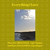 Everything I Love by Asger Baagøe Mikkel Mark