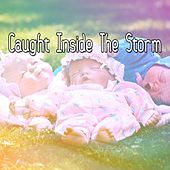 Caught Inside The Storm by Relaxing Rain Sounds