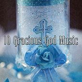 10 Gracious God Music by Praise and Worship