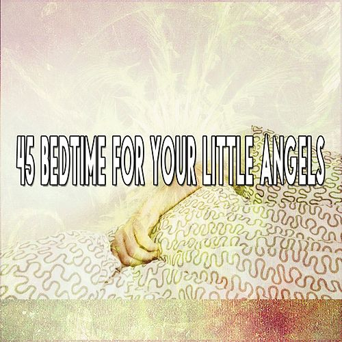 45 Bedtime For Your Little Angels by S.P.A