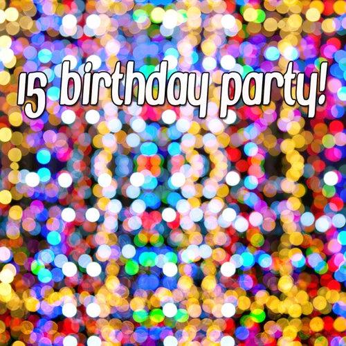 15 Birthday Party! by Happy Birthday