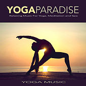 Yoga Paradise: Relaxing Music For Yoga, Meditation and Spa by Spa Music (1)