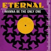 I Wanna Be the Only One (Remixes) de Eternal