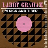 I'm Sick and Tired de Larry Graham