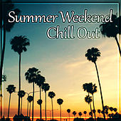Summer Weekend Chill Out – Summer Vibes of Chill Out Music, Relax, Open Bar, Spring Break, Summertime Chill, Electronic Music, Sunrise by Chillout Lounge