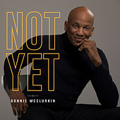 Not Yet by Donnie McClurkin