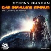Die letzte Bastion - Das gefallene Imperium, Band 1 (ungekürzt) von Stefan Burban