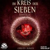 Kristalle - Im Kreis der Sieben, Band 3 (ungekürzt) von Christin Burger