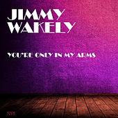 You're Only In My Arms by Jimmy Wakely