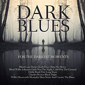 Dark Blues For The Darkest Moments by Various Artists