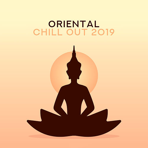 Oriental Chill Out 2019 – Deep Vibes for Relaxation, Kamasutra Music, Tantric Massage, Chillout 2019 von Chill Out