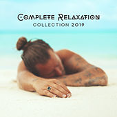 Complete Relaxation Collection 2019 – Relax Zone, Relaxing Beats to Calm Down, Chillout Hits 2019, Music for Deep Relaxation von Ibiza Chill Out