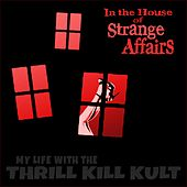 In the House of Strange Affairs by My Life with the Thrill Kill Kult