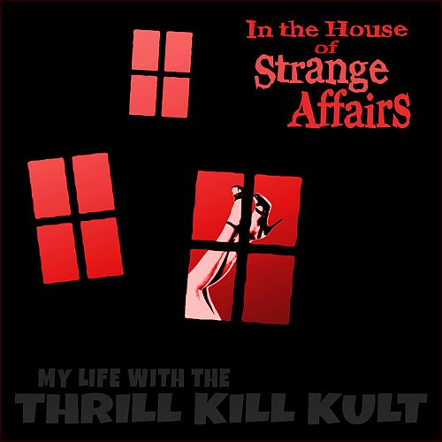 In the House of Strange Affairs de My Life with the Thrill Kill Kult