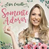 Somente Adorar de Ester Carrilho