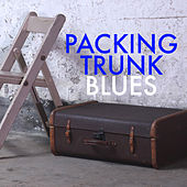 Packing Trunk Blues by Various Artists