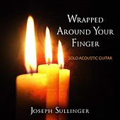 Wrapped Around Your Finger by Joseph Sullinger