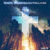 Gospel Soundtracks For Living Vol, 5 by Various Artists