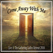 Come Away With Me (Recorded Live at the Women of the Gathering Ladies Retreat 2018) von Various Artists