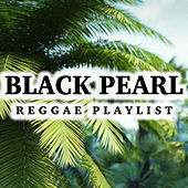 Black Pearl Reggae Playlist by Various Artists