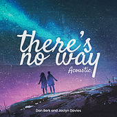 There's No Way (Acoustic) by Dan Berk and Jaclyn Davies