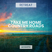 Take Me Home, Country Roads (Acoustic) von The Retreat