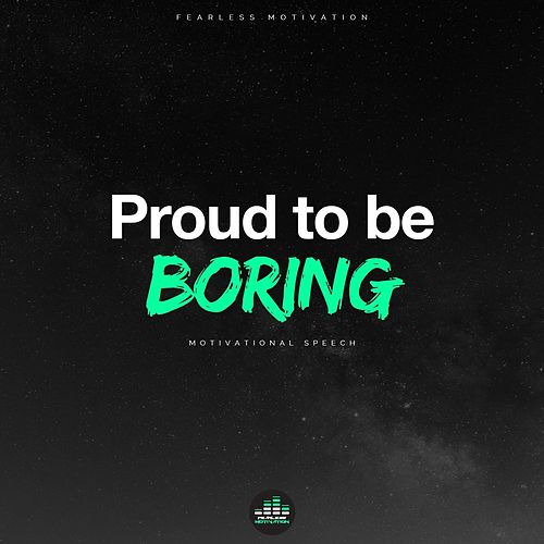 Proud to Be Boring by Fearless Motivation