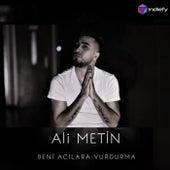 Beni Acılara Vurdurma by Ali Metin