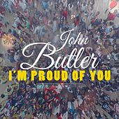 I'm Proud of You by John Butler