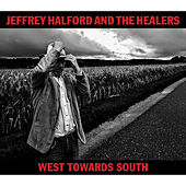 West Towards South by Jeffrey Halford & the Healers