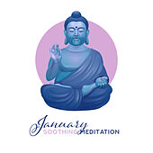 January Soothing Meditation – Meditation Music Zone, Yoga Relaxations, Pure Zen,  Asian Relaxing Chillout, Deep Meditation by Chinese Relaxation and Meditation