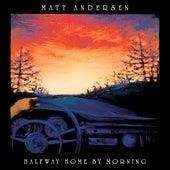 Halfway Home By Morning by Matt Andersen