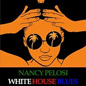 Nancy Pelosi White House Blues by Various Artists