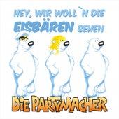 Hey, wir woll'n die Eisbären seh'n von Die Partymacher