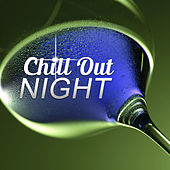 Chill Out Night – Sexy Night with Chill Out Music, Hot Vibes of Summer Chill Out, Dance Party, Moment of Life, Deep Vibes, Tropical Sounds, Chill Out Music von Chill Out