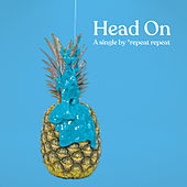 Head On by *repeat repeat