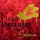 Piano Dreamers Play Selena by Piano Dreamers
