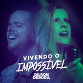 Vivendo o Impossível by Dilson e Débora