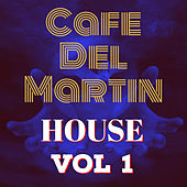 House, Vol. 1 von Cafe Del Martin