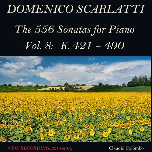 Domenico Scarlatti: The 556 Sonatas for Piano - Vol. 8: K. 421 - 490 by Claudio Colombo