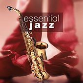 Essential Jazz – Instrumental Jazz Music, Ultimate Guitar, Piano Bar, Jazz Sax by Various Artists
