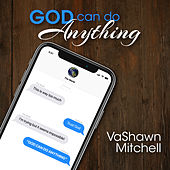 God Can Do Anything by VaShawn Mitchell