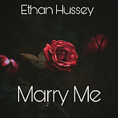 Marry Me by Ethan Hussey