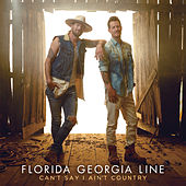 Can't Say I Ain't Country by Florida Georgia Line