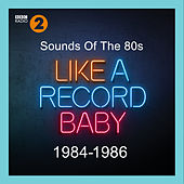 Sounds Of The 80s – Like A Record Baby (1984-1986) by Various Artists