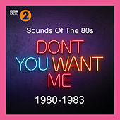 Sounds Of The 80s – Don't You Want Me (1980-1983) by Various Artists