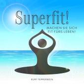 Superfit! (Machen Sie sich fit fürs Leben!) von Kurt Tepperwein