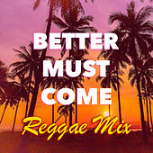 Better Must Come Reggae Mix by Various Artists