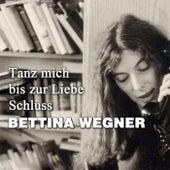 Tanz mich bis zur Liebe Schluss by Bettina Wegner