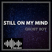 Still On My Mind by Ghost Boy
